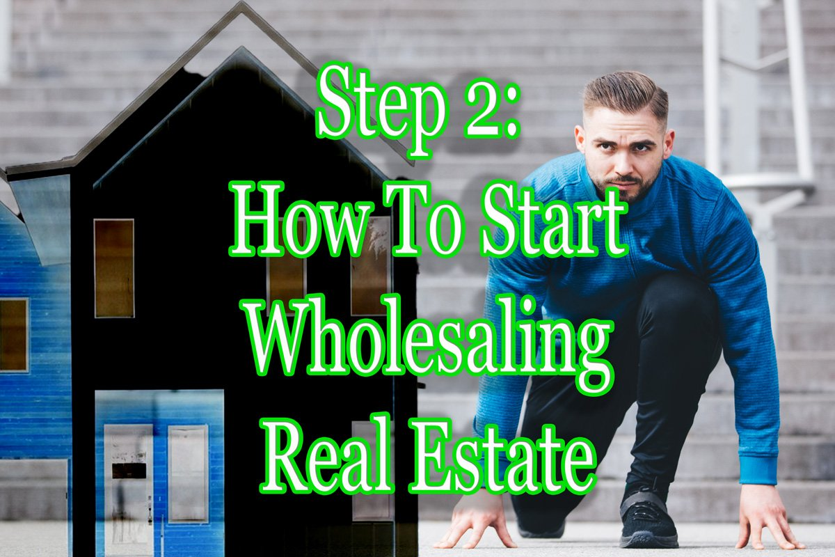 step 2 of how to start wholesaling real estate